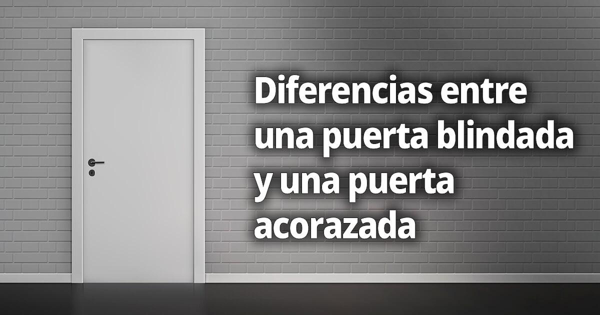 Diferencias entre puertas blindadas y puertas acorazadas